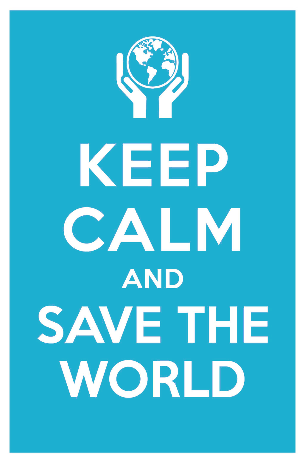 keep_calm_and_save_the_world_by_manishmansinh-d4k9l4g.jpg