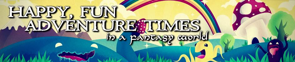 Happy  fun adventure times in a fantasy world