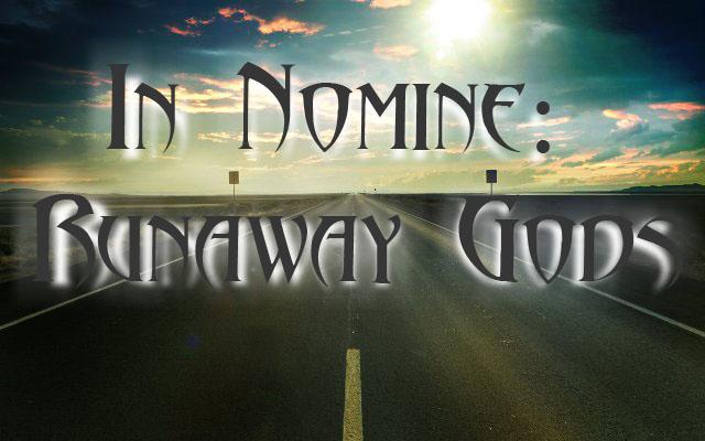 In nomine runaway gods