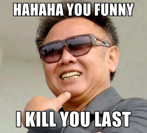 hahaha-you-funny-i-kill-you-last.jpg