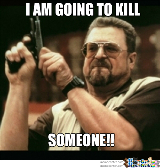 i-am-going-to-kill-someone_o_1765159.jpg