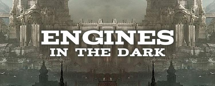 Engines in the dark